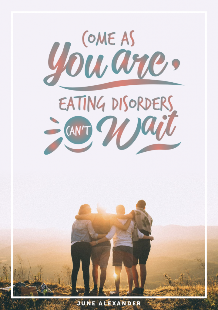 Come As You Are: Eating Disorders Can't Wait